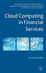 Cloud Computing in Financial Services (Palgrave Macmillan Studies in Banking and Financial Institutions)