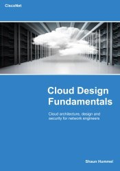 Cloud Design Fundamentals: Cloud Multilayered Design and Security for Network Engineers (Design Series)