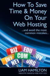 How To Save Time and Money on Your Web Hosting…And Avoid The Most Common Mistakes