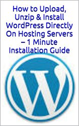 Upload, Unzip & Install WordPress Directly On Hosting Servers – 1 Minute Installation Guide