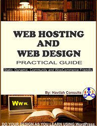 Web Hosting and Web Design Practical Guide: Do Your Design as You Learn Using WordPress