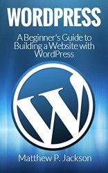 WordPress: A Beginner to Intermediate Guide on Successful Blogging and Search Engine Optimization. (Blogging, SEO, Search Engine Optimization, Free Website, WordPress, WordPress for Dummies)