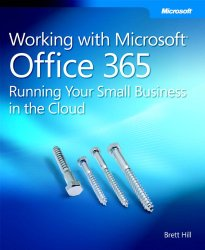 Working with Microsoft Office 365: Running Your Small Business in the Cloud (Business Skills)