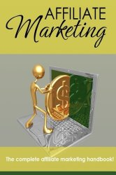 Affiliate Marketing – The Complete Affiliate Marketing Handbook