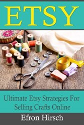 Etsy: Ultimate Etsy Strategies For Selling Crafts Online (Etsy, Etsy SEO, Etsy business for beginners, Etsy selling) (Volume 1)