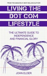 Living The Dot Com Lifestyle: The Ultimate Guide To Independence and Financial Glory