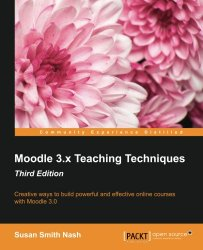 Moodle 3.x Teaching Techniques – Third Edition