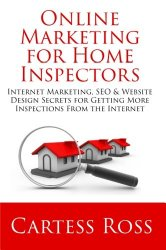 Online Marketing For Home Inspectors: Internet Marketing, SEO & Website Design Secrets for Getting More Inspections From the Internet