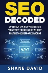 SEO Decoded: 39 Search Engine Optimization Strategies To Rank Your Website For The Toughest Of Keywords