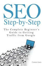 SEO Step-by-Step – The Complete Beginner's Guide to Getting Traffic from Google