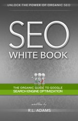 SEO White Book: The Organic Guide to Google Search Engine Optimization (The SEO Series)