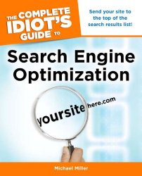 The Complete Idiot's Guide to Search Engine Optimization