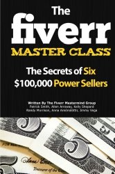 The Fiverr Master Class: The Fiverr Secrets Of Six Power Sellers That Enable You To Work From Home (Fiverr, Make Money Online, Fiverr Ideas, Fiverr … At Home, Fiverr SEO, Fiverr.com) (Volume 1)