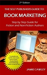 The Self Publishers Guide to Book Marketing: Step By Step Guide For Fiction and Non-Fiction Authors