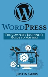 WordPress: The Complete Beginner's Guide to Mastery