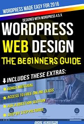 WordPress Web Design Made Easy: Part I (Beginners Edition) – Designed for the complete beginner to WordPress: Make your own professional website – No Experience Needed – (WordPress Made Easy Series)