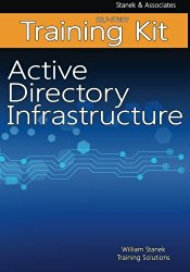 Active Directory Infrastructure Self-Study Training Kit: Stanek & Associates Training Solutions