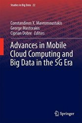 Advances in Mobile Cloud Computing and Big Data in the 5G Era (Studies in Big Data)