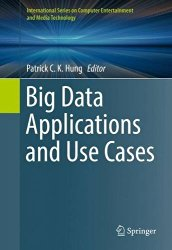 Big Data Applications and Use Cases (International Series on Computer Entertainment and Media Technology)