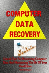 Computer Data Recovery: Crucial Tips For Data Recovery And Maximizing The life Of Your Hard Drive