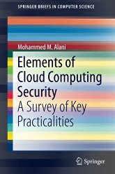 Elements of Cloud Computing Security: A Survey of Key Practicalities (SpringerBriefs in Computer Science)