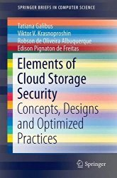 Elements of Cloud Storage Security: Concepts, Designs and Optimized Practices (SpringerBriefs in Computer Science)