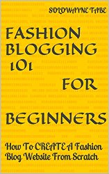 FASHION BLOGGING 101: How To CREATE A Fashion Blog Website From Scratch and start a Fashion Blog Today.