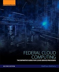 Federal Cloud Computing, Second Edition: The Definitive Guide for Cloud Service Providers