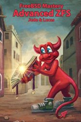 FreeBSD Mastery: Advanced ZFS (IT Mastery) (Volume 9)