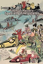 FreeBSD Mastery: Specialty Filesystems (IT Mastery) (Volume 8)