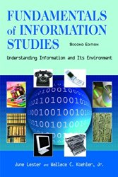 Fundamentals of Information Studies: Understanding Information and Its Environment, Second Edition