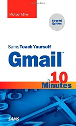 Gmail in 10 Minutes, Sams Teach Yourself (2nd Edition) (Sams Teach Yourself — Minutes)