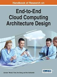 Handbook of Research on End-to-end Cloud Computing Architecture Design (Advances in Systems Analysis, Software Engineering, and High Performance Computing)