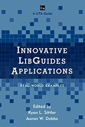 Innovative LibGuides Applications: Real World Examples (LITA Guides)