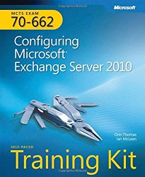 MCTS Self-Paced Training Kit (Exam 70-662): Configuring Microsoft® Exchange Server 2010: Configuring Microsoft Exchange Server 2010 (Pro – Certification)