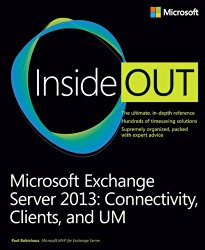 Microsoft Exchange Server 2013 Inside Out Connectivity, Clients, and UM