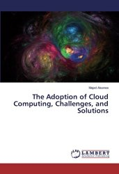 The Adoption of Cloud Computing, Challenges, and Solutions