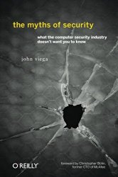 The Myths of Security: What the Computer Security Industry Doesn't Want You to Know
