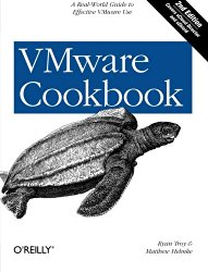 VMware Cookbook: A Real-World Guide to Effective VMware Use