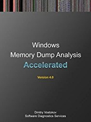 Accelerated Windows Memory Dump Analysis: Training Course Transcript and Windbg Practice Exercises with Notes, Fourth Edition