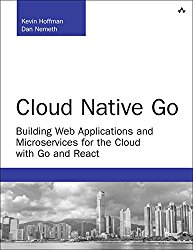 Cloud Native Go: Building Web Applications and Microservices for the Cloud with Go and React (Developer's Library)