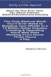 Dirty Little Secret: What No One Ever Tells You About Internet Adult Entertainment Industry