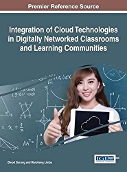 Integration of Cloud Technologies in Digitally Networked Classrooms and Learning Communities (Advances in Educational Technologies and Instructional Design)