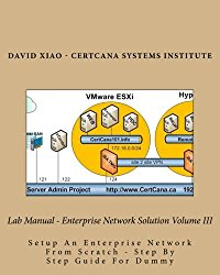 Lab Manual – Enterprise Network Solution Volume III: Setup An Enterprise Network From Scratch – Step By Step Guide For Dummy
