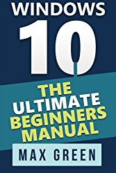 Windows 10: The Ultimate Beginners Manual