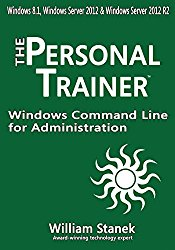 Windows Command Line for Administration for Windows, Windows Server 2012 and Windows Server 2012 R2 (The Personal Trainer for Technology)