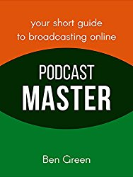 Podcast Master: The Concise Guide to Online Broadcasting