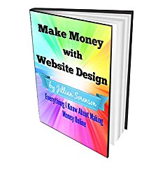 Make Money with Website Design: Everything I Know About Making Money Online