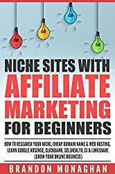 Niche Sites With Affiliate Marketing for Beginners: How to Research Your Niche, Cheap Domain Name and Web Hosting, Learn Google AdSense, ClickBank, SellHealth, CJ and LinkShare (Grow Your Online…