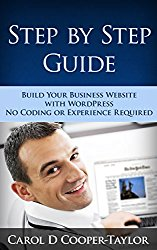 Step by Step Guide: Build Your Business Website with WordPress: No Coding or Experience Required